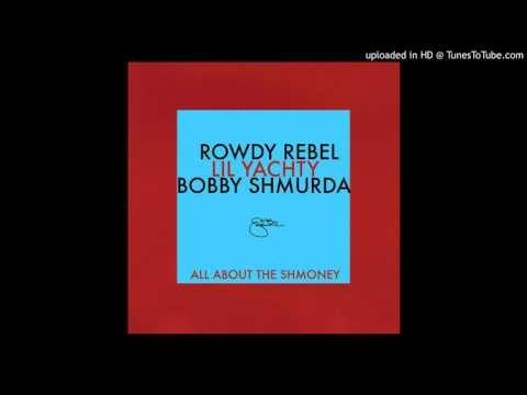 Lil Yachty - All About the Shmoney feat. Rowdy Rebel, Bobby Shmurda