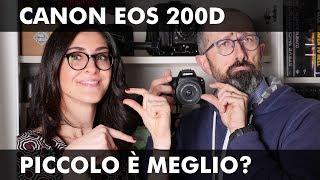 CANON EOS 200D: PICCOLO È MEGLIO?
