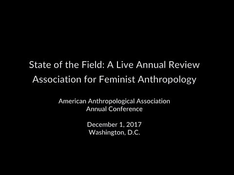 Feminist Anthropology: A Live Annual Review at AAA 2017