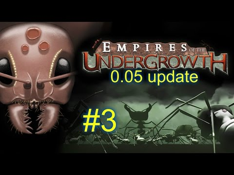 0.05 Update--Season 2 Ep. 3--EMPIRES OF THE UNDERGROWTH--(Ant Colony Simulator)