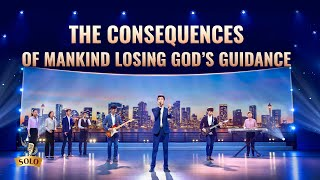 """The Consequences of Mankind Losing God's Guidance"" 