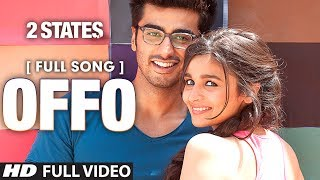 Download Offo Full  Song | 2 States | Arjun Kapoor | Alia Bhatt | Amitabh Bhattacharya MP3 song and Music Video