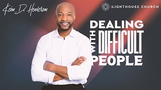 Dealing with Difficult People | When others make your life difficult | Pastor Keion Henderson