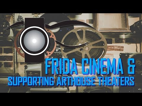 Frida Cinema & Supporting Arthouse Theaters