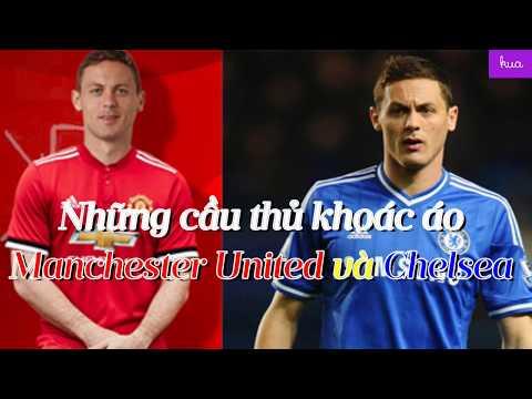 Cầu Thủ Nào Từng Khoác áo Manchester United Và Chelsea?
