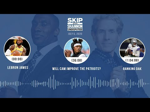 LeBron James, Will Cam improve the Patriots?, Ranking Dak (7.6.20) | UNDISPUTED Audio Podcast