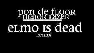 Pon de floor - Major Lazer ( Elmo is Dead remix )