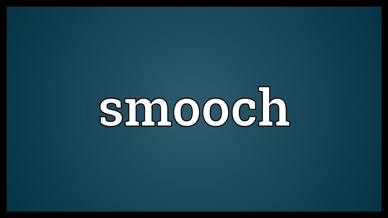Meaning of smooches