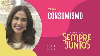 Consumismo   Sempre Juntos   IPP TV