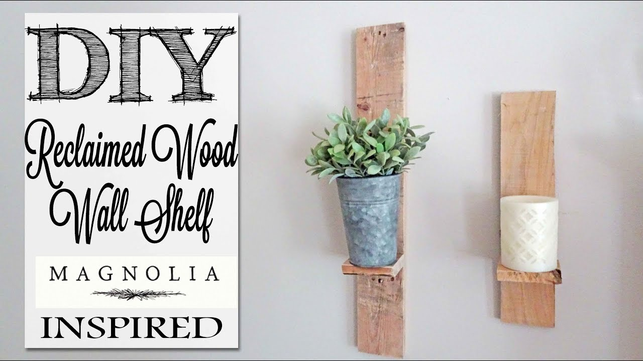 Diy Magnolia Inspired Reclaimed Wood Wall Shelf Youtube