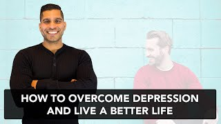 How to overcome depression and live a better life