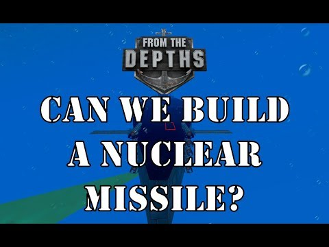 From The Depths - Can We Build A Nuclear Missile?