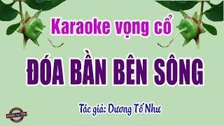 Vọng cổ - Đóa bần bên sông | Karaoke dây kép | buồn da diết