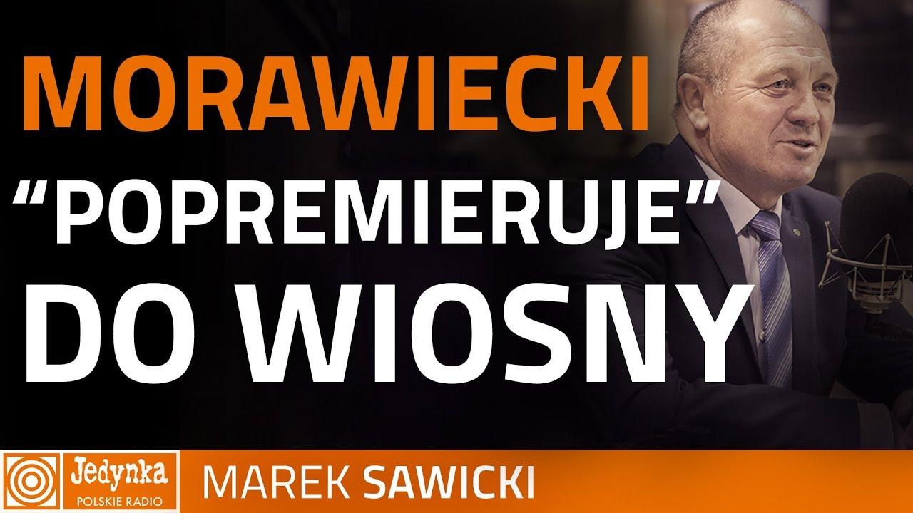 Sawicki: jestem przekonany, że Morawiecki to premier przejściowy
