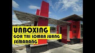 UNBOXING Gor Tri Lomba Juang Semarang KONDISI NOW