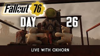 Day 26 of Fallout 76 - Live with Oxhorn