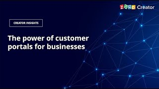 The power of customer portals for businesses | Creator insights | Zoho Creator
