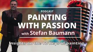 Insights On The 12 Keys Of Painting Podcast By Stefan Baumann