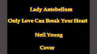 Lady Antebellum Only Love Can Break Your Heart - Neil Young Cover.mp3