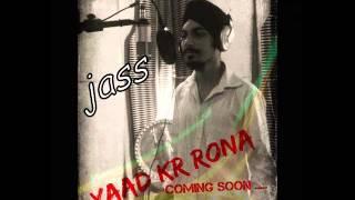 Song-Yaad Kar Rona ,Singer -Jaswinder Jass ,Lyrics -Sunny , Music Dir - Gold  E