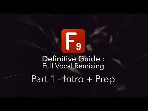 F9 Definitive guide to Vocal remixing Part 1 :  Intro and Setup