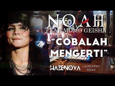 NOAH feat.  Momo Geisha - Cobalah Mengerti (LAUNCHPAD REMIX by Hazenova)