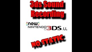 Nintendo 3DS Sound Recording - How to Easily Record gameplay sound - WITHOUT STATIC