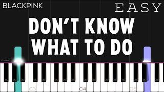 BLACKPINK - Don't Know What To Do | EASY Piano Tutorial