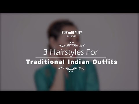 3 Hairstyles For Traditional Indian Outfits – POPxo Beauty