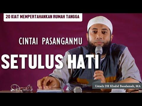 [Kiat-17] Cintai pasanganmu setulus hati, Ustadz DR Khalid Basalamah, MA Mp3