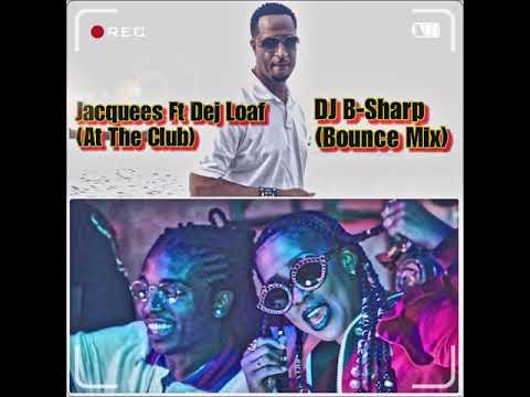 Jacquees Ft Dej Loaf - At The Club (B-Sharp New Orleans Bounce Mix)