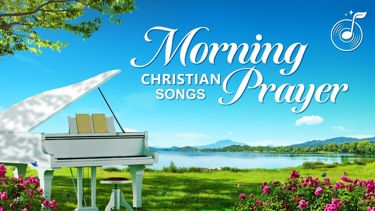 Morning Prayer - Christian Music - Praise Song Collection