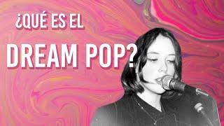 ¿Qué es el Dream Pop?