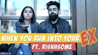 When You Run Into your Ex | Feat. Rishhsome | MostlySane