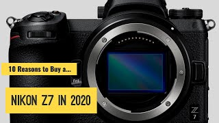 10 Reasons to Buy a Nikon Z7 in 2020