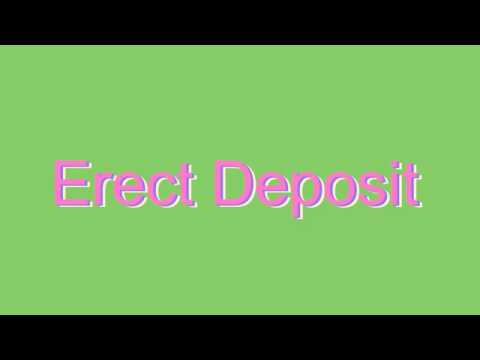 How to Pronounce Erect Deposit