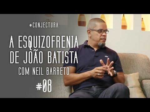 008- A ESQUIZOFRENIA DE JOÃO BATISTA | Part. Neil Barreto