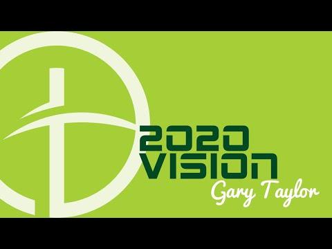 2020 Vision - Bishop Gary Taylor - 01/05/20