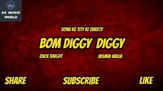 Bom Diggy Diggy   Audio Song   Sonu Ke Titu Ki Sweety   Zack Knight   Jasmin Walia  