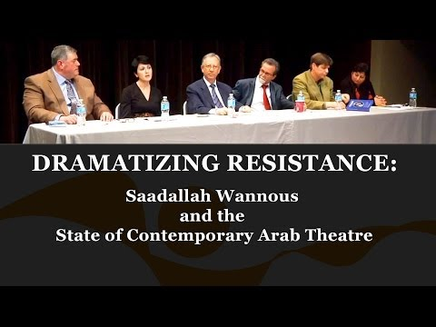 DRAMATIZING RESISTANCE: Saadallah Wannous and the State of Contemporary Arab Theatre