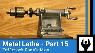 Metal Lathe - Part 15: Tailstock Completion