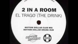 2 In A Room - El Trago (The Drink)  (Bottom Dollar Club Mix)  Casaloco Niche