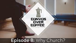 Convos Over Coffee: Why Church (S1E8)