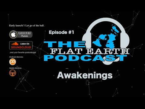 "The Flat Earth Podcast Episode 1  ""Awakenings"""