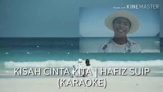 Kisah cinta kita - Hafiz suip (karaoke)