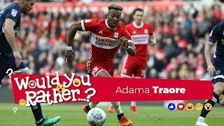 Would You Rather? with Adama Traore