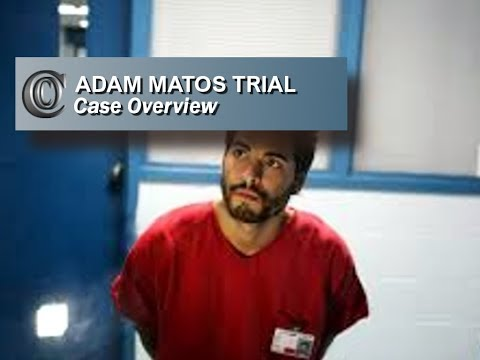 ADAM MATOS TRIAL - 👨‍💻  Case Overview (Includes Jailhouse Interview)