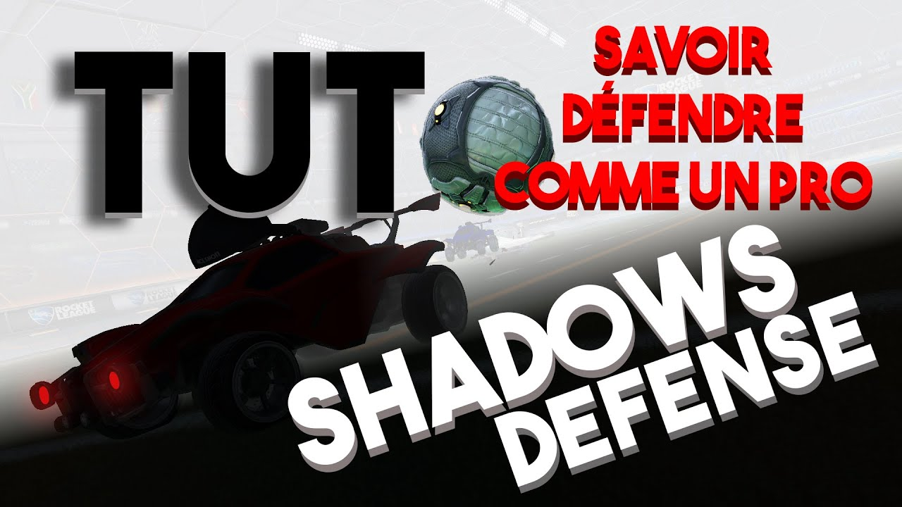 [TUTO FR] ROCKET LEAGUE: SHADOW DEFENSE, DEFENDRE COMME UN PRO !!!