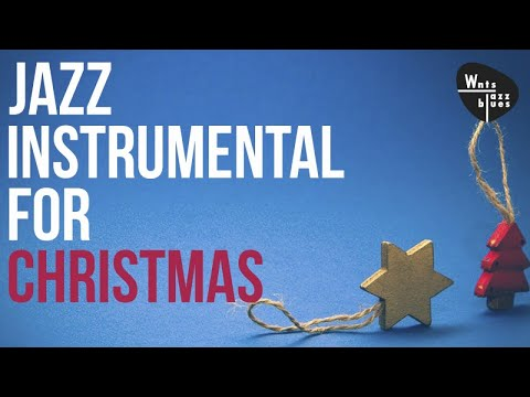 Jazz Instrumental for Christmas - Music for a Relaxing Holiday Season