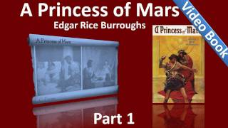 Part 1 - A Princess of Mars Audiobook by Edgar Rice Burroughs (Chs 01-10)(, 2011-11-06T23:32:27.000Z)